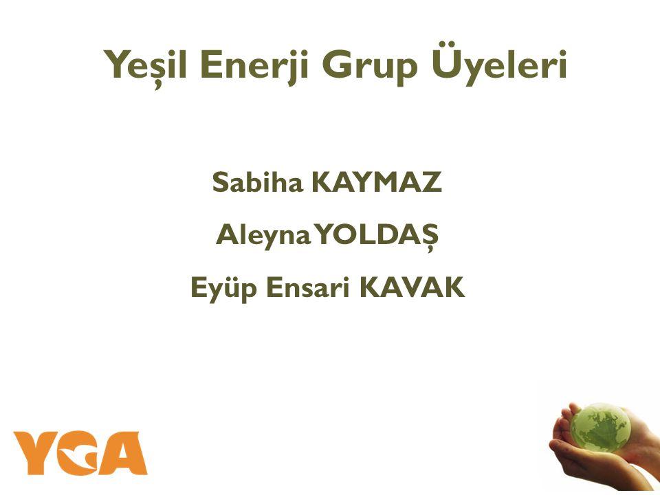 Sabiha KAYMAZ Aleyna YOLDAŞ Eyüp Ensari KAVAK Yeşil Enerji Grup Üyeleri