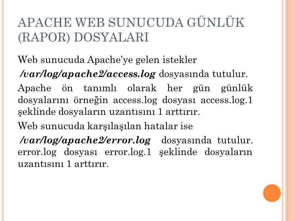 APACHE WEB SUNUCUDA GÜNLÜK (RAPOR) DOSYALARI Web sunucuda Apache'ye gelen istekler /var/log/apache2/access.log dosyasında tutulur.
