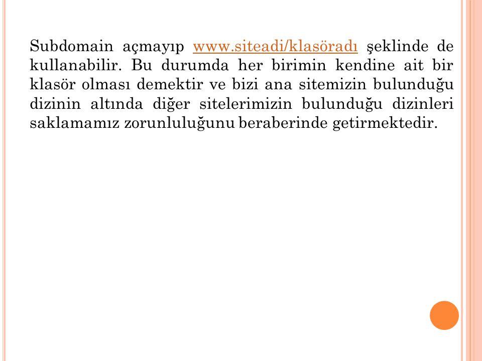 Subdomain açmayıp www.siteadi/klasöradı şeklinde de kullanabilir.