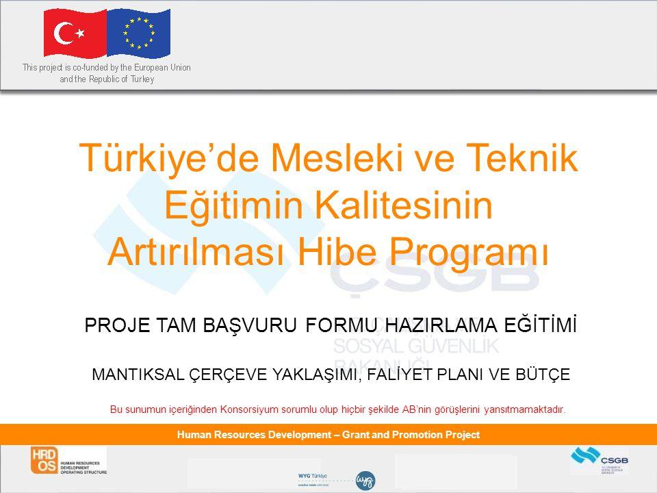 Human Resources Development – Grant and Promotion Project Türkiye'de Mesleki ve Teknik Eğitimin Kalitesinin Artırılması Hibe Programı PROJE TAM BAŞVUR