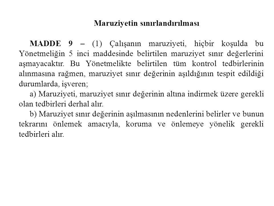 Maruziyetin sınırlandırılması MADDE 9 – (1) Çalışanın maruziyeti, hiçbir koşulda bu Yönetmeliğin 5 inci maddesinde belirtilen maruziyet sınır değerler