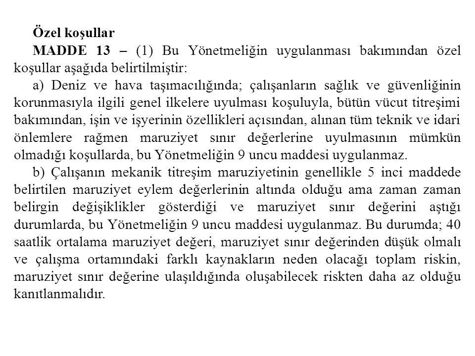 Özel koşullar MADDE 13 – (1) Bu Yönetmeliğin uygulanması bakımından özel koşullar aşağıda belirtilmiştir: a) Deniz ve hava taşımacılığında; çalışanlar