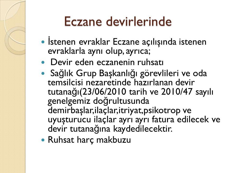 Eczane devirlerinde  İ stenen evraklar Eczane açılışında istenen evraklarla aynı olup, ayrıca;  Devir eden eczanenin ruhsatı  Sa ğ lık Grup Başkanl