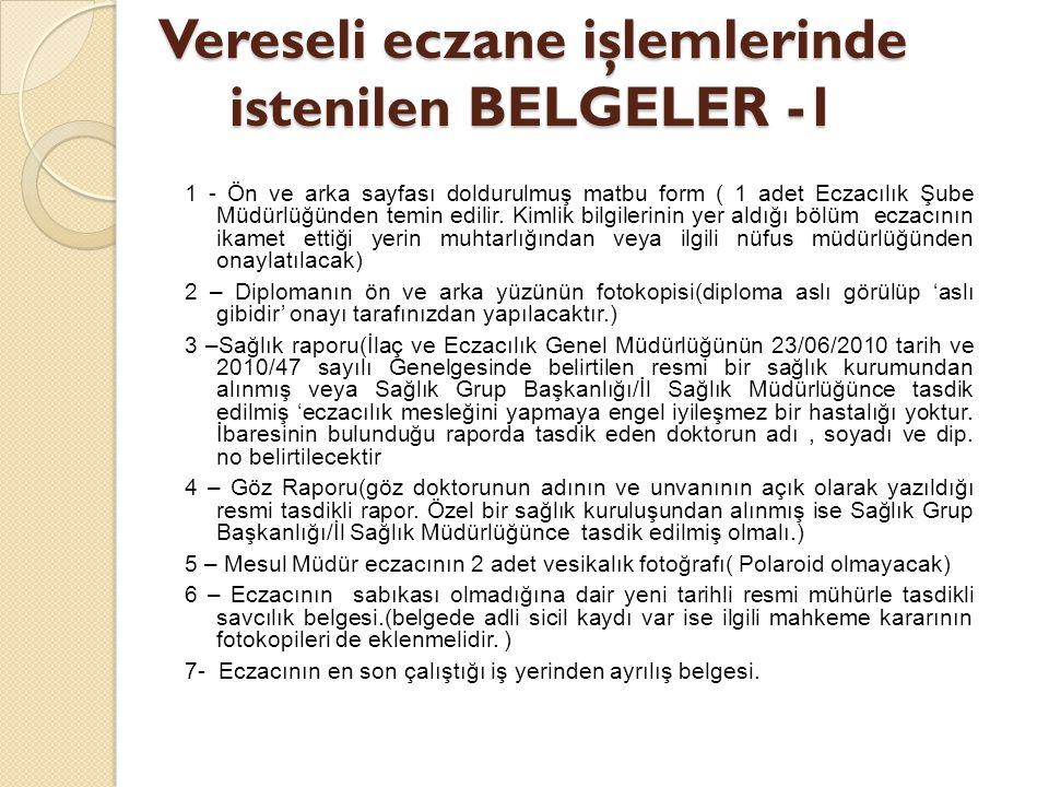 Vereseli eczane işlemlerinde istenilen BELGELER -1 1 - Ön ve arka sayfası doldurulmuş matbu form ( 1 adet Eczacılık Şube Müdürlüğünden temin edilir. K