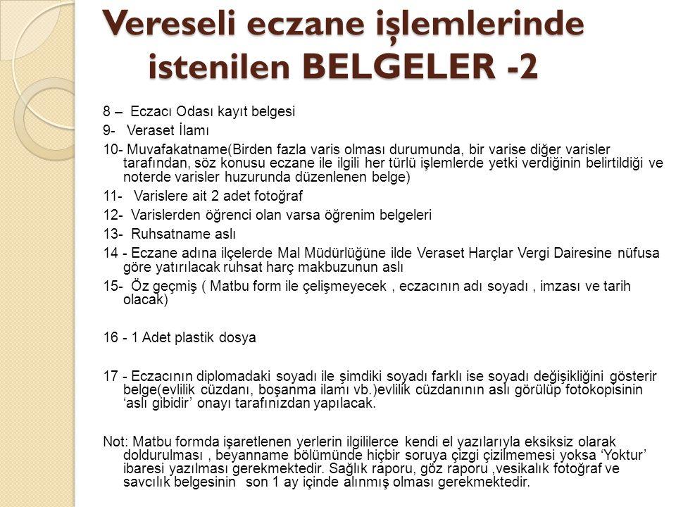 Vereseli eczane işlemlerinde istenilen BELGELER -2 8 – Eczacı Odası kayıt belgesi 9- Veraset İlamı 10- Muvafakatname(Birden fazla varis olması durumun