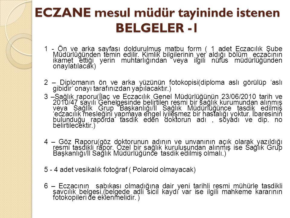 ECZANE mesul müdür tayininde istenen BELGELER -1 1 - Ön ve arka sayfası doldurulmuş matbu form ( 1 adet Eczacılık Şube Müdürlüğünden temin edilir. Kim