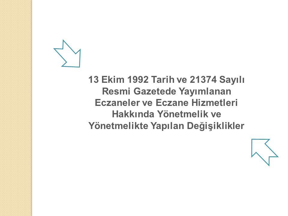 13 Ekim 1992 Tarih ve 21374 Sayılı Resmi Gazetede Yayımlanan Eczaneler ve Eczane Hizmetleri Hakkında Yönetmelik ve Yönetmelikte Yapılan Değişiklikler