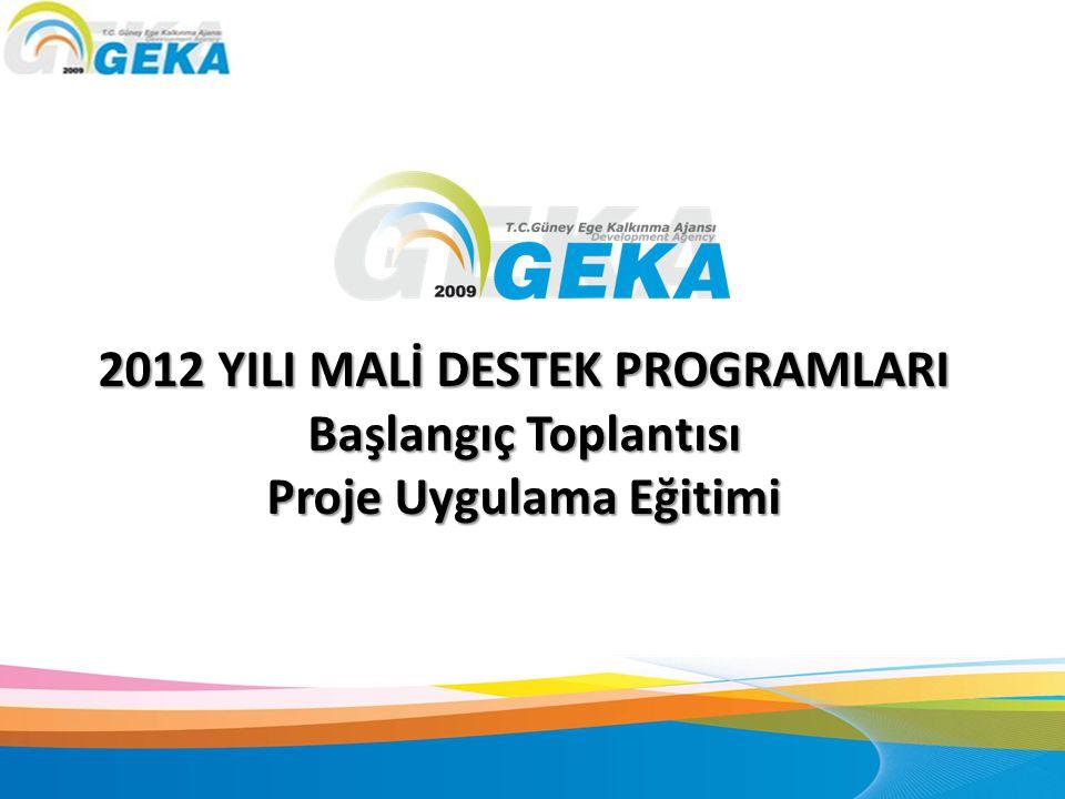 2012 YILI MALİ DESTEK PROGRAMLARI Başlangıç Toplantısı Proje Uygulama Eğitimi