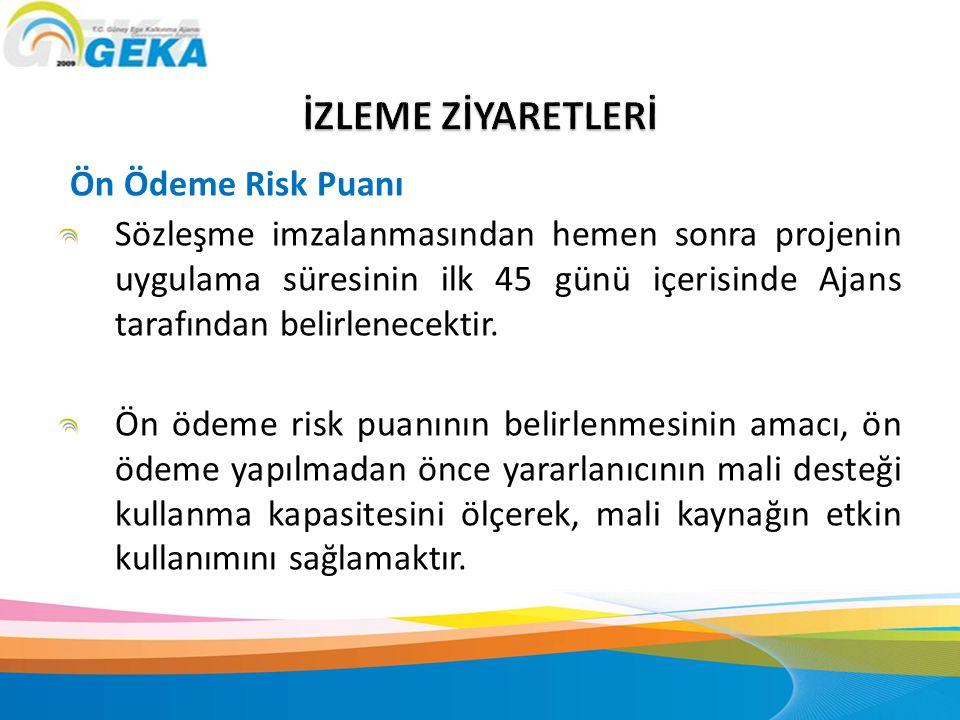 Ön Ödeme Risk Puanı Sözleşme imzalanmasından hemen sonra projenin uygulama süresinin ilk 45 günü içerisinde Ajans tarafından belirlenecektir. Ön ödeme