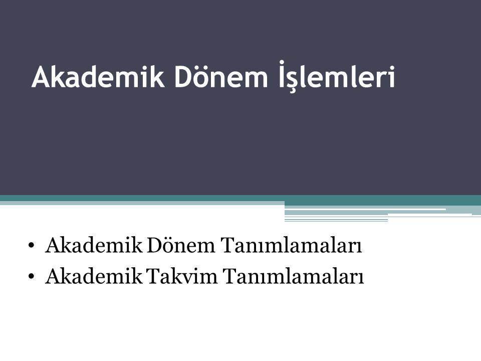Akademik Dönem İşlemleri • Akademik Dönem Tanımlamaları • Akademik Takvim Tanımlamaları
