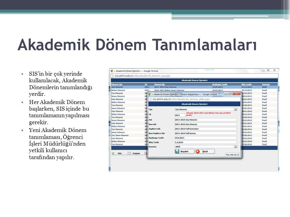 Akademik Dönem Tanımlamaları •SIS'in bir çok yerinde kullanılacak, Akademik Dönemlerin tanımlandığı yerdir.