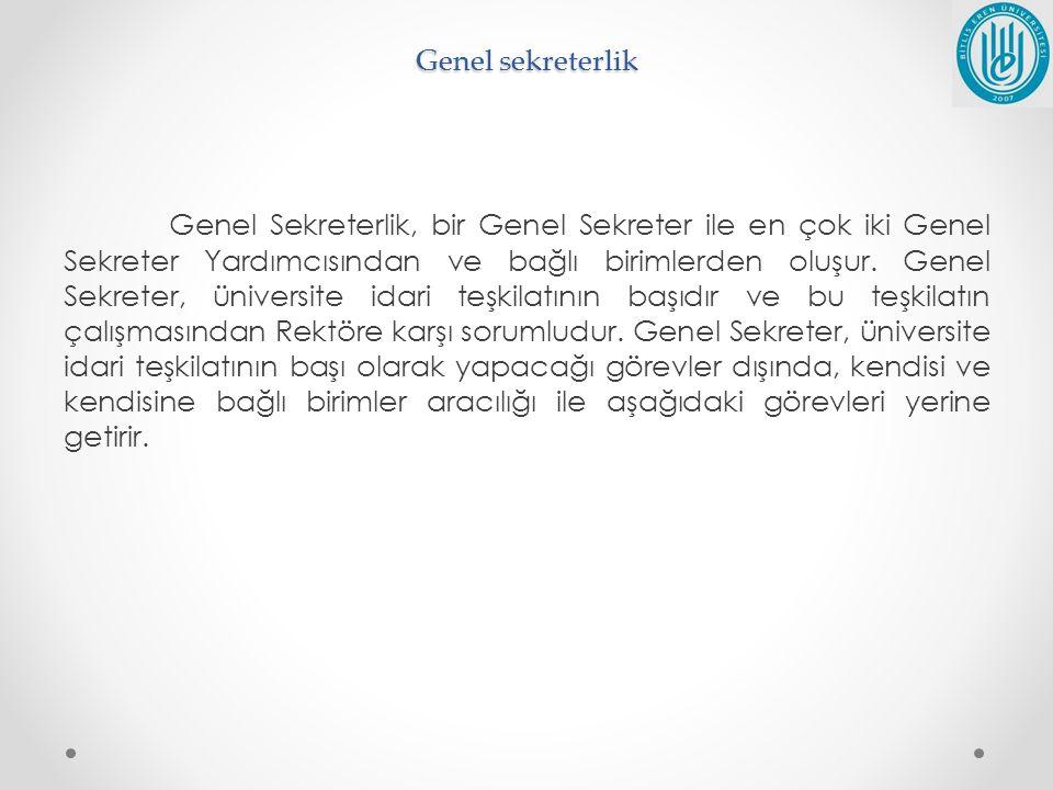Genel sekreterlik Genel Sekreterlik, bir Genel Sekreter ile en çok iki Genel Sekreter Yardımcısından ve bağlı birimlerden oluşur. Genel Sekreter, üniv