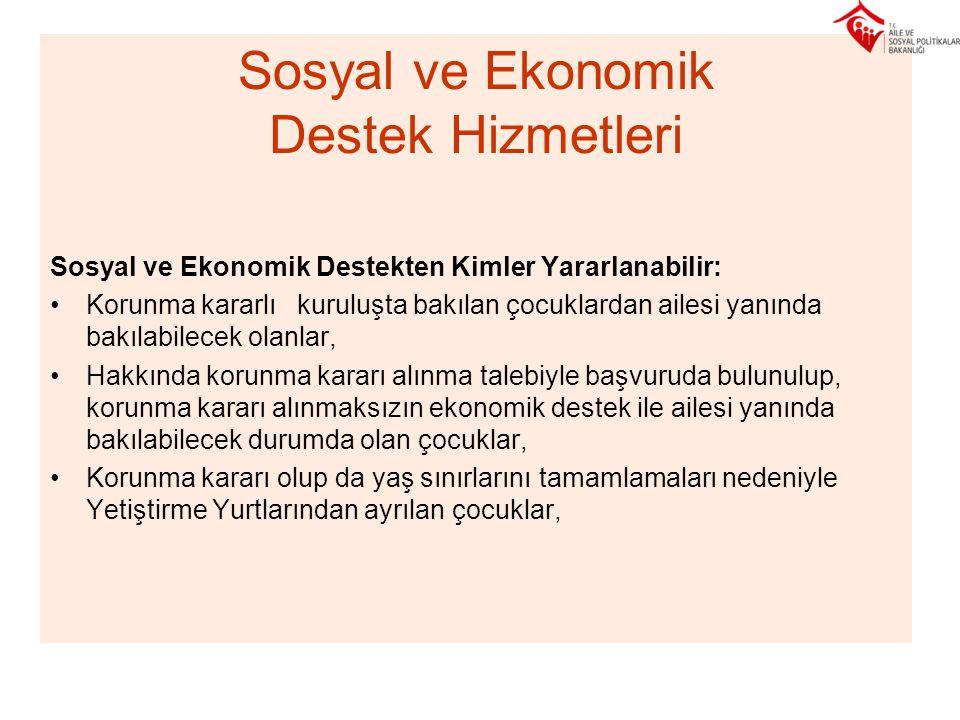 Sosyal ve Ekonomik Destek Hizmetleri Sosyal ve Ekonomik Destekten Kimler Yararlanabilir: •Korunma kararlı kuruluşta bakılan çocuklardan ailesi yanında