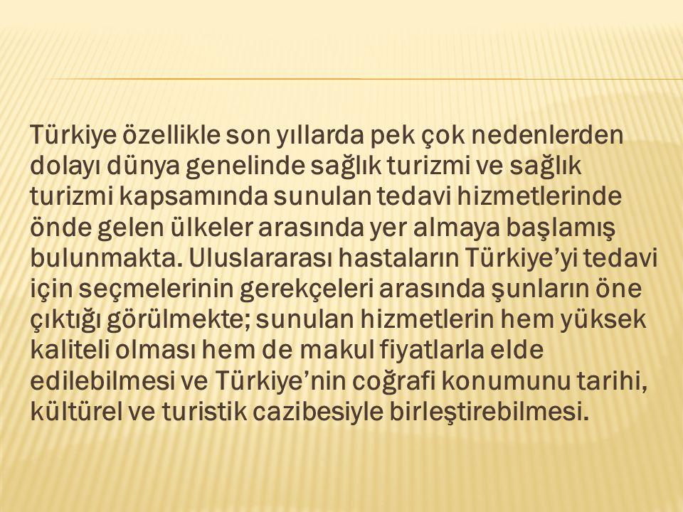 Türkiye özellikle son yıllarda pek çok nedenlerden dolayı dünya genelinde sağlık turizmi ve sağlık turizmi kapsamında sunulan tedavi hizmetlerinde önd