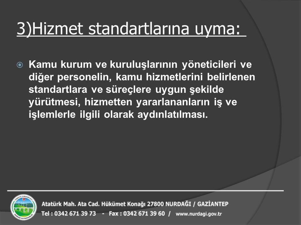 3)Hizmet standartlarına uyma:  Kamu kurum ve kuruluşlarının yöneticileri ve diğer personelin, kamu hizmetlerini belirlenen standartlara ve süreçlere