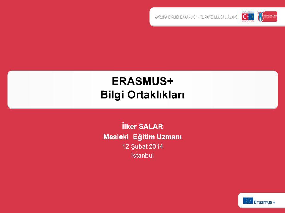 ERASMUS+ Bilgi Ortaklıkları İlker SALAR Mesleki Eğitim Uzmanı 12 Şubat 2014 İstanbul