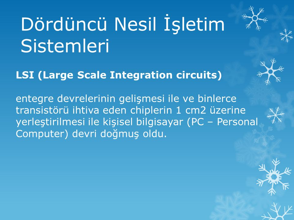 Dördüncü Nesil İşletim Sistemleri LSI (Large Scale Integration circuits) entegre devrelerinin gelişmesi ile ve binlerce transistörü ihtiva eden chiple