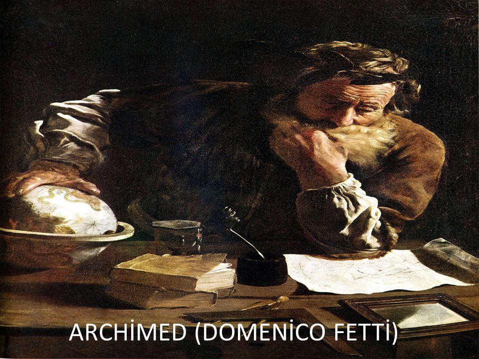 SİRAKÜZALI ARŞİMET Doğum: M.Ö. 287, Sicilya Ölüm: M.