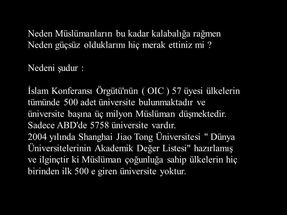 Neden Müslümanların bu kadar kalabalığa rağmen Neden güçsüz olduklarını hiç merak ettiniz mi ? Nedeni şudur : İslam Konferansı Örgütü'nün ( OIC ) 57 ü