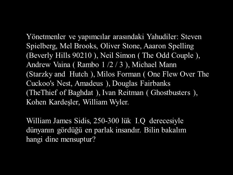 Yönetmenler ve yapımcılar arasındaki Yahudiler: Steven Spielberg, Mel Brooks, Oliver Stone, Aaaron Spelling (Beverly Hills 90210 ), Neil Simon ( The Odd Couple ), Andrew Vaina ( Rambo 1 /2 / 3 ), Michael Mann (Starzky and Hutch ), Milos Forman ( One Flew Over The Cuckoo s Nest, Amadeus ), Douglas Fairbanks (TheThief of Baghdat ), Ivan Reitman ( Ghostbusters ), Kohen Kardeşler, William Wyler.