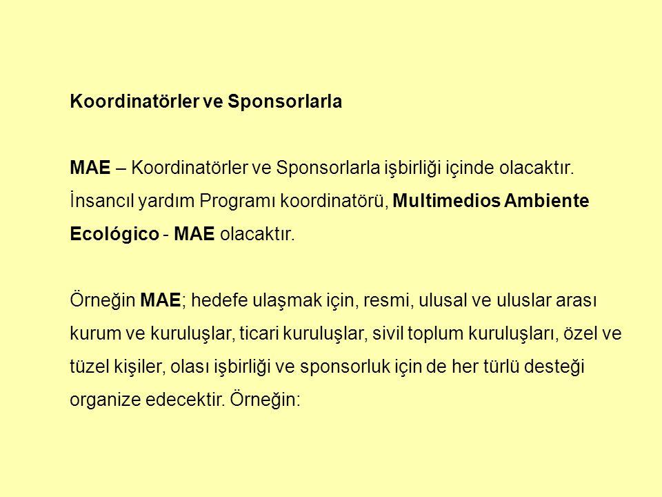 Koordinatörler ve Sponsorlarla MAE – Koordinatörler ve Sponsorlarla işbirliği içinde olacaktır. İnsancıl yardım Programı koordinatörü, Multimedios Amb