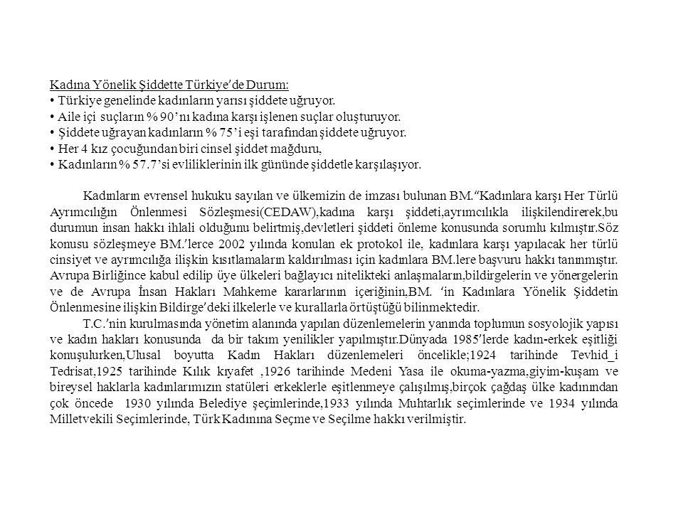 Kadına Y ö nelik Şiddette T ü rkiye ' de Durum: • Türkiye genelinde kadınların yarısı şiddete uğruyor.