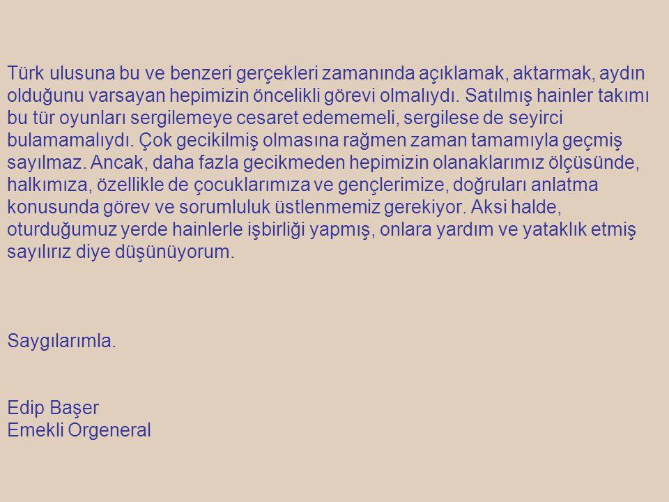 Türk ulusuna bu ve benzeri gerçekleri zamanında açıklamak, aktarmak, aydın olduğunu varsayan hepimizin öncelikli görevi olmalıydı. Satılmış hainler ta