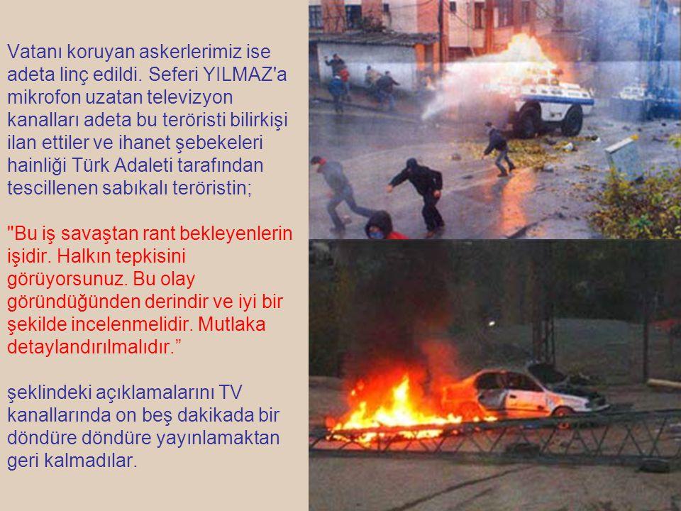 Oysa Terörist Seferi YILMAZ ın kirli geçmişi Türk Milleti nin hafızasındaki tazeliğini halen koruyor.