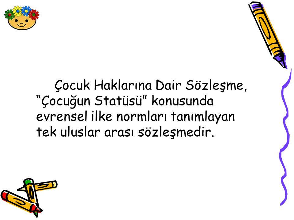 Çocuk Haklarına Dair Sözleşme, Türkiye tarafından 14 Eylül 1990 tarihinde imzalanmış, TBMM'nce yapılan Çalışmalar sonucunda, Anayasa ve Lozan Antlaşması ile çelişen bazı maddelerine çekince konularak, 9 Aralık 1994 tarihinde 4058 sayılı yasa ile kabul edilmiş ve 27 Ocak 1995 tarihinde Resmi Gazete'de yayınlanarak yürürlüğe girmiştir.