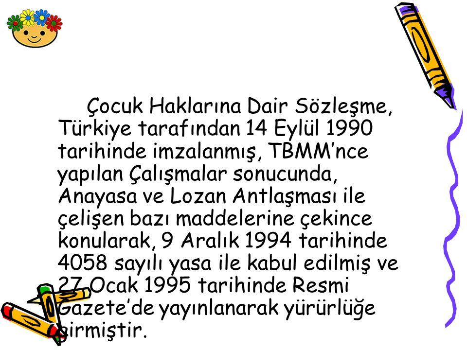 Çocuk Haklarına Dair Sözleşme, Türkiye tarafından 14 Eylül 1990 tarihinde imzalanmış, TBMM'nce yapılan Çalışmalar sonucunda, Anayasa ve Lozan Antlaşma