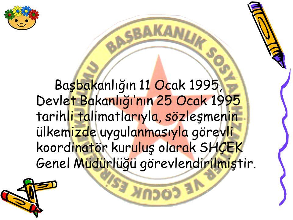 Başbakanlığın 11 Ocak 1995, Devlet Bakanlığı'nın 25 Ocak 1995 tarihli talimatlarıyla, sözleşmenin ülkemizde uygulanmasıyla görevli koordinatör kuruluş