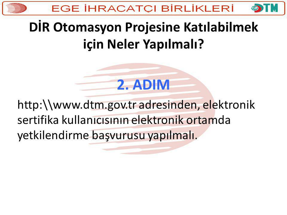 DİR Otomasyon Projesine Katılabilmek için Neler Yapılmalı? 2. ADIM http:\\www.dtm.gov.tr adresinden, elektronik sertifika kullanıcısının elektronik or