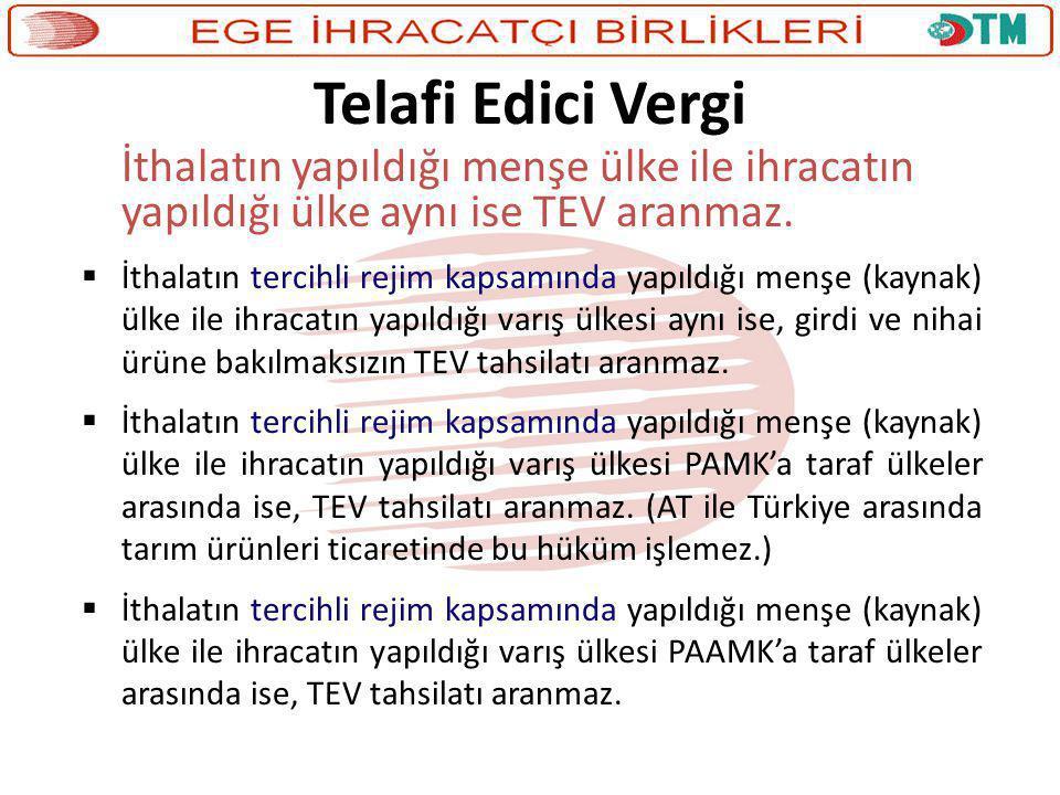 Telafi Edici Vergi İthalatın yapıldığı menşe ülke ile ihracatın yapıldığı ülke aynı ise TEV aranmaz.  İthalatın tercihli rejim kapsamında yapıldığı m