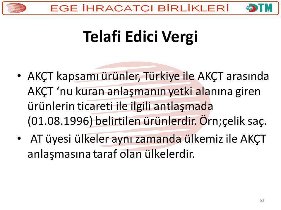63 Telafi Edici Vergi • AKÇT kapsamı ürünler, Türkiye ile AKÇT arasında AKÇT 'nu kuran anlaşmanın yetki alanına giren ürünlerin ticareti ile ilgili an