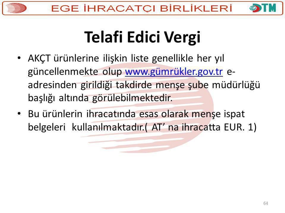 64 Telafi Edici Vergi • AKÇT ürünlerine ilişkin liste genellikle her yıl güncellenmekte olup www.gümrükler.gov.tr e- adresinden girildiği takdirde men