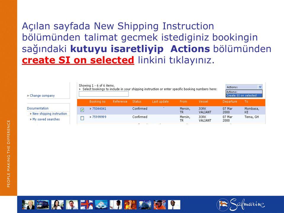 Açılan sayfada New Shipping Instruction bölümünden talimat gecmek istediginiz bookingin sağındaki kutuyu isaretliyip Actions bölümünden create SI on s