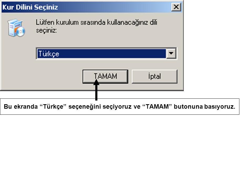Bu ekranda Türkçe seçeneğini seçiyoruz ve TAMAM butonuna basıyoruz.