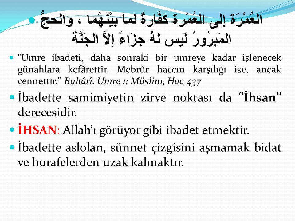  العُمْرَة إلى العُمْرِة كَفَّارةٌ لما بيْنهُما ، والحجُّ المَبرُورُ لَيس لهُ جزَاءٌ إلاَّ الجَنَّةَ  Umre ibadeti, daha sonraki bir umreye kadar işlenecek günahlara kefârettir.