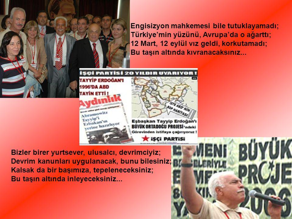 Engisizyon mahkemesi bile tutuklayamadı; Türkiye'min yüzünü, Avrupa'da o ağarttı; 12 Mart, 12 eylül vız geldi, korkutamadı; Bu taşın altında kıvranacaksınız...