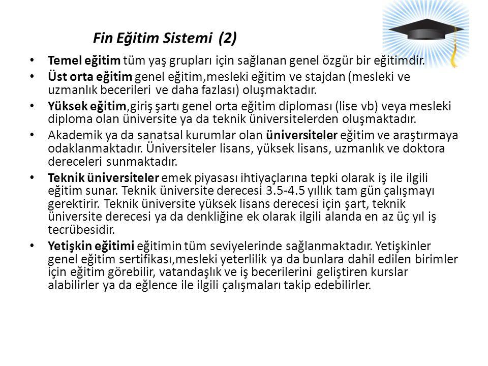Fin Eğitim Sistemi (2) • Temel eğitim tüm yaş grupları için sağlanan genel özgür bir eğitimdir. • Üst orta eğitim genel eğitim,mesleki eğitim ve stajd