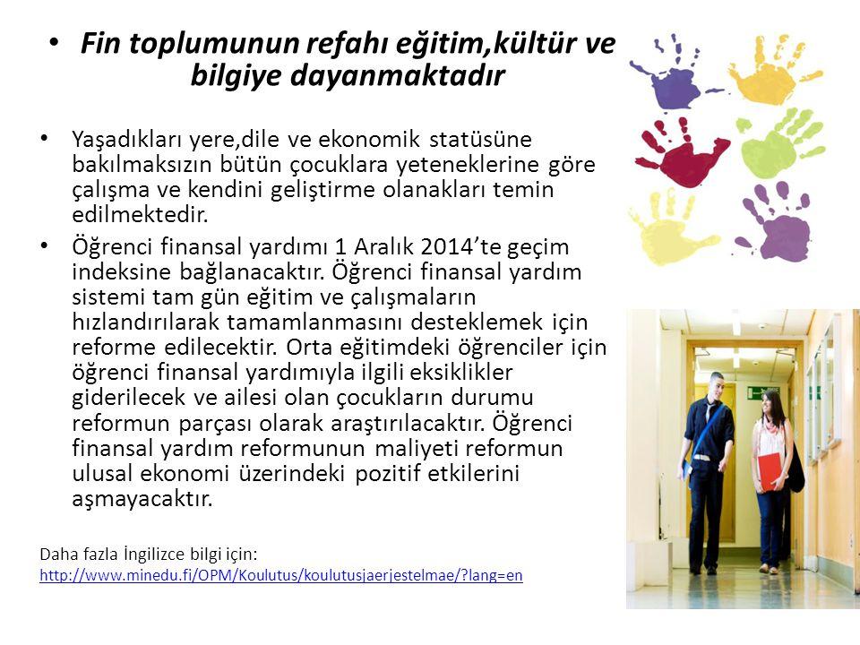 • Fin toplumunun refahı eğitim,kültür ve bilgiye dayanmaktadır • Yaşadıkları yere,dile ve ekonomik statüsüne bakılmaksızın bütün çocuklara yetenekleri