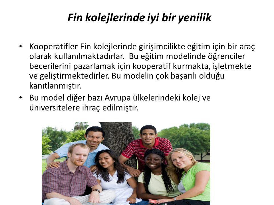 Fin kolejlerinde iyi bir yenilik • Kooperatifler Fin kolejlerinde girişimcilikte eğitim için bir araç olarak kullanılmaktadırlar. Bu eğitim modelinde