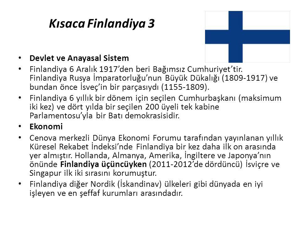 Kısaca Finlandiya 3 • Devlet ve Anayasal Sistem • Finlandiya 6 Aralık 1917'den beri Bağımsız Cumhuriyet'tir. Finlandiya Rusya İmparatorluğu'nun Büyük
