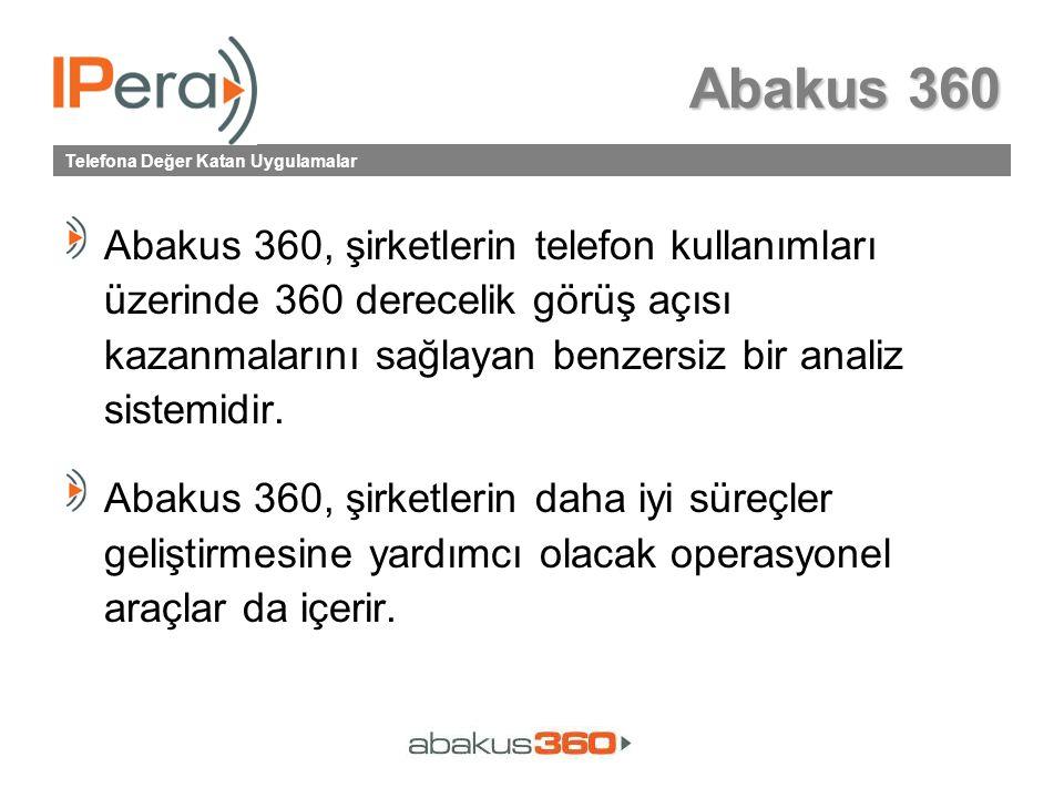 Telefona Değer Katan Uygulamalar Abakus 360 Abakus 360, şirketlerin telefon kullanımları üzerinde 360 derecelik görüş açısı kazanmalarını sağlayan benzersiz bir analiz sistemidir.