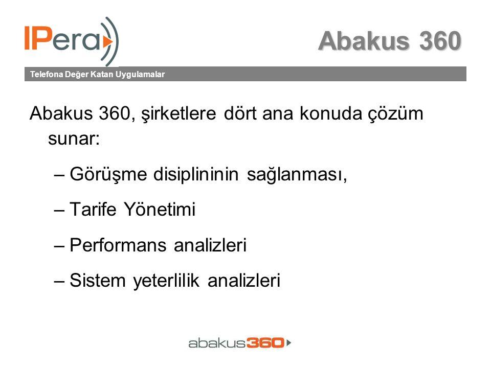 Telefona Değer Katan Uygulamalar Abakus 360 Abakus 360, şirketlere dört ana konuda çözüm sunar: –Görüşme disiplininin sağlanması, –Tarife Yönetimi –Performans analizleri –Sistem yeterlilik analizleri