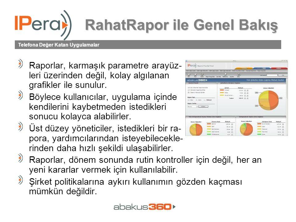 Telefona Değer Katan Uygulamalar RahatRapor ile Genel Bakış Raporlar, karmaşık parametre arayüz- leri üzerinden değil, kolay algılanan grafikler ile sunulur.