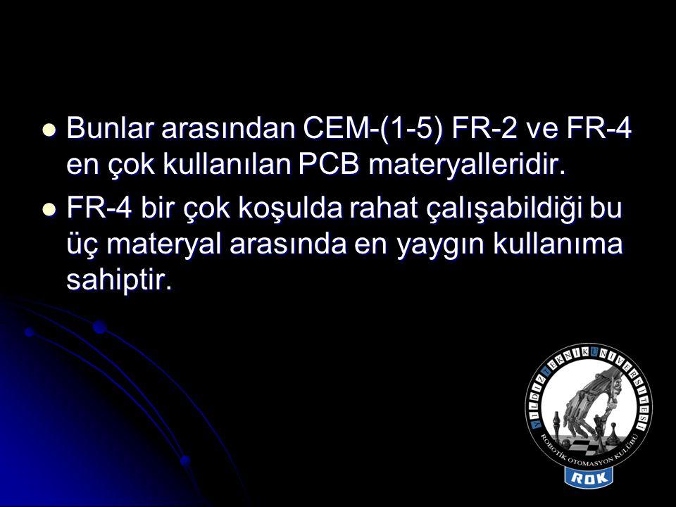  Bunlar arasından CEM-(1-5) FR-2 ve FR-4 en çok kullanılan PCB materyalleridir.  FR-4 bir çok koşulda rahat çalışabildiği bu üç materyal arasında en
