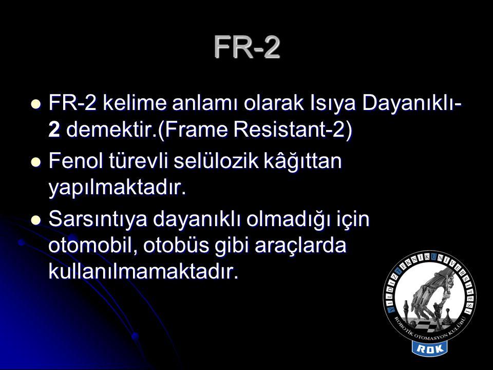 FR-2  FR-2 kelime anlamı olarak Isıya Dayanıklı- 2 demektir.(Frame Resistant-2)  Fenol türevli selülozik kâğıttan yapılmaktadır.  Sarsıntıya dayanı