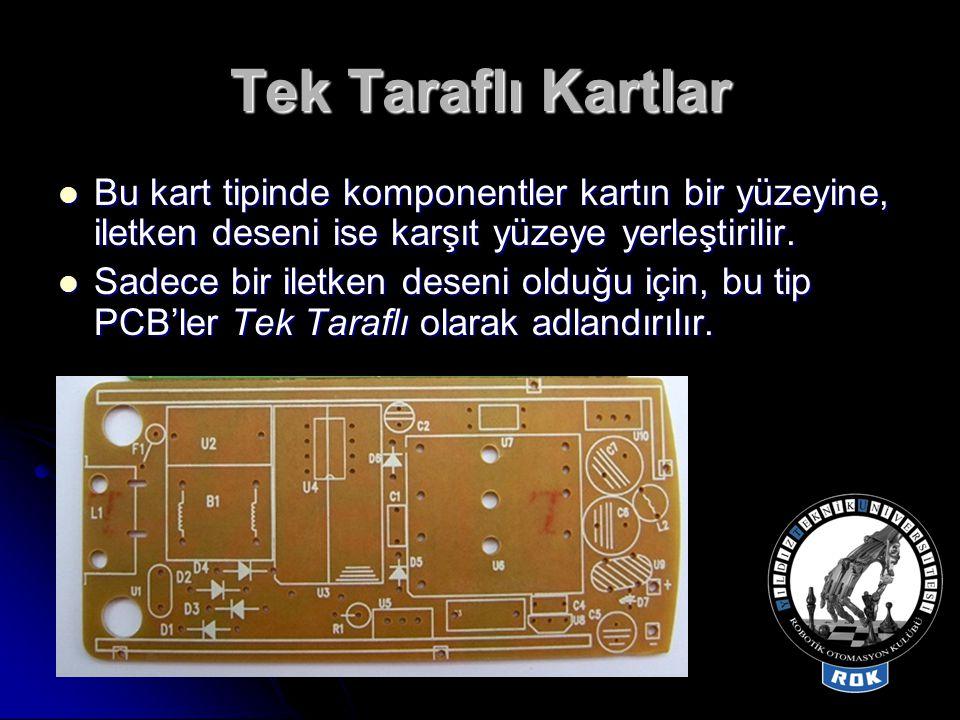 Tek Taraflı Kartlar  Bu kart tipinde komponentler kartın bir yüzeyine, iletken deseni ise karşıt yüzeye yerleştirilir.  Sadece bir iletken deseni ol