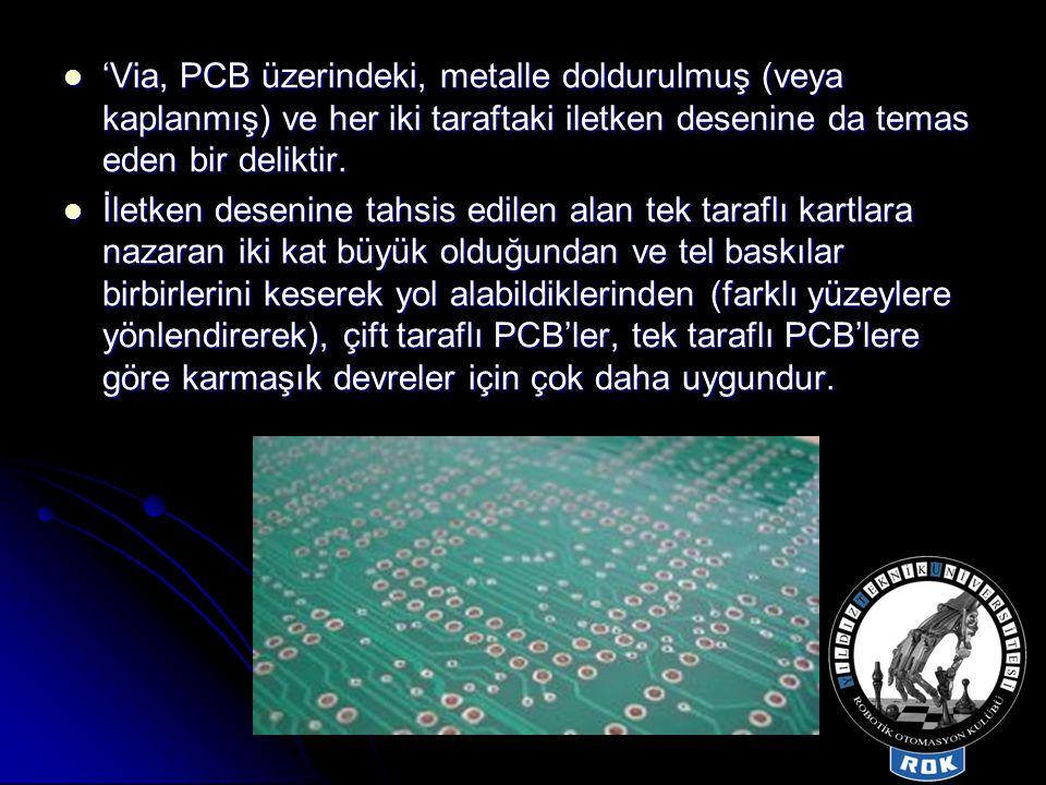  'Via, PCB üzerindeki, metalle doldurulmuş (veya kaplanmış) ve her iki taraftaki iletken desenine da temas eden bir deliktir.  İletken desenine tahs